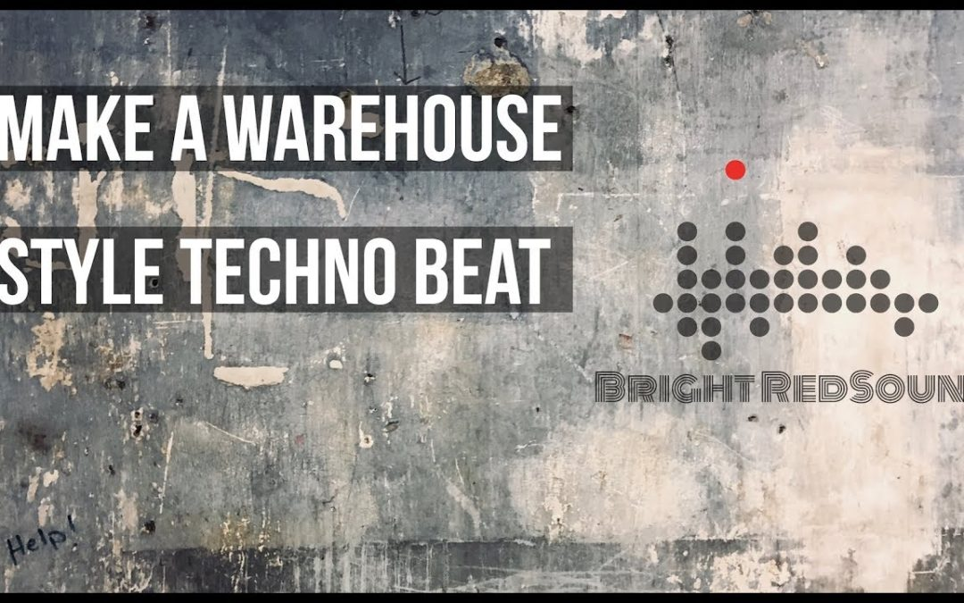 How To Make A Techno Beat – Warehouse style.