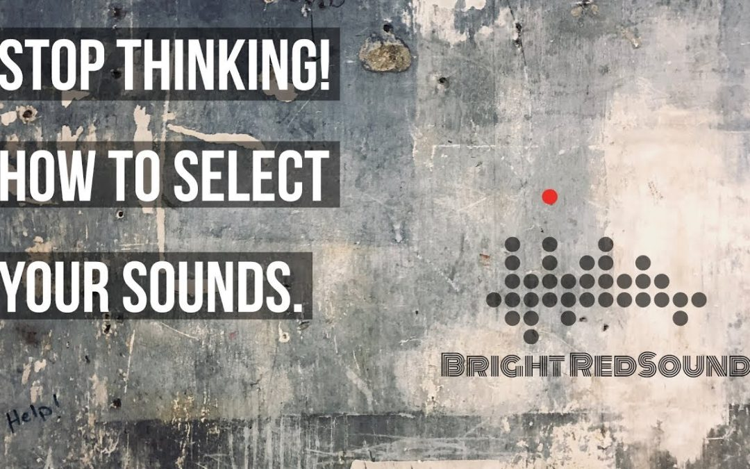 Stop Thinking! How to Select Great Sounds When Producing Music!