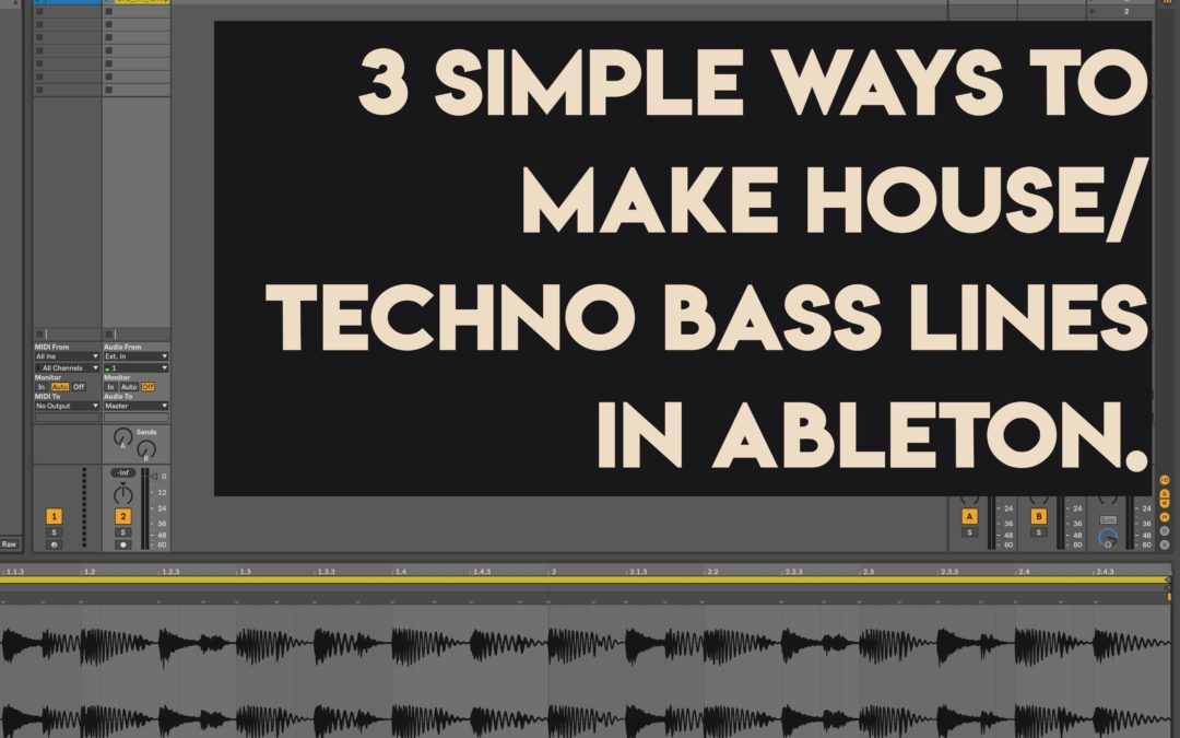 How to Make Basslines in Ableton. 3 easy techniques.